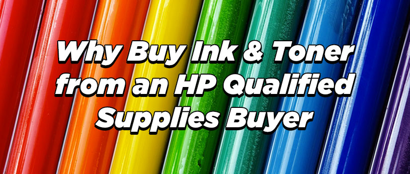 Why Buy Ink & Toner from an HP Qualified Supplies Buyer