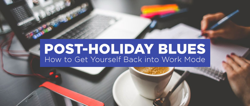 Post-Holiday Blues: How to Get Yourself Back into Work Mode