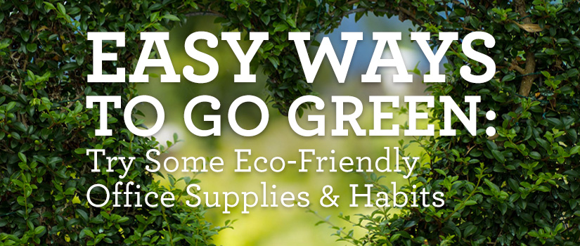 Easy Ways to Go Green: Try Some Eco-Friendly Office Supplies & Habits